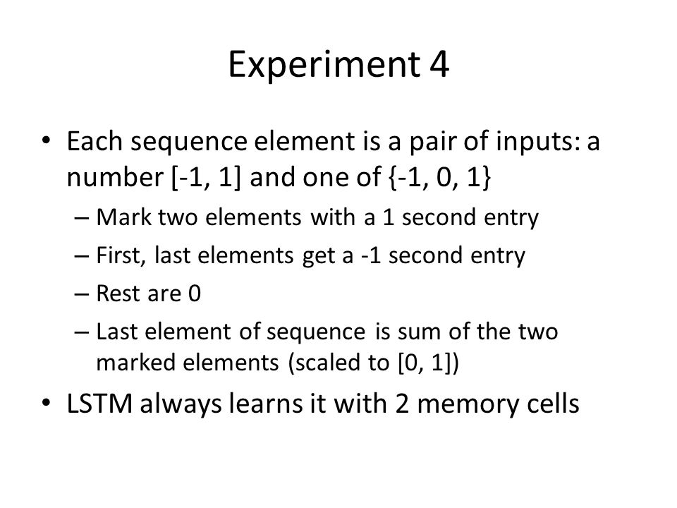 Experiment 4 Each sequence element is a pair of inputs: a number [-1, 1] and one of {-1, 0, 1} Mark two elements with a 1 second entry.